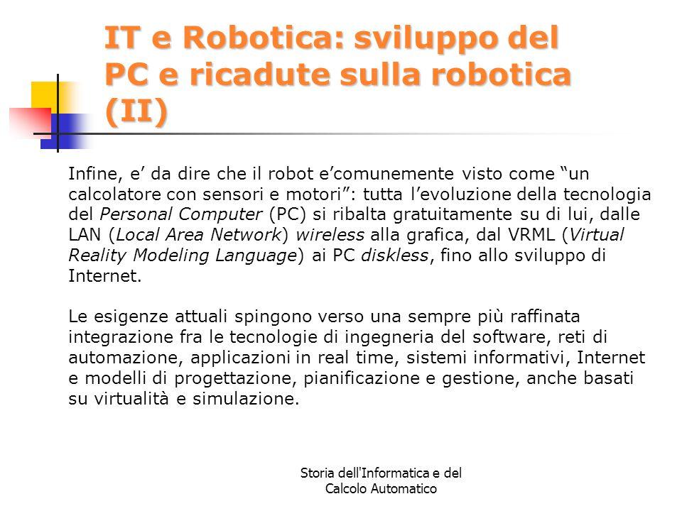 Storia dell'Informatica e del Calcolo Automatico IT e Robotica: sviluppo del PC e ricadute sulla robotica (II) Infine, e' da dire che il robot e'comun