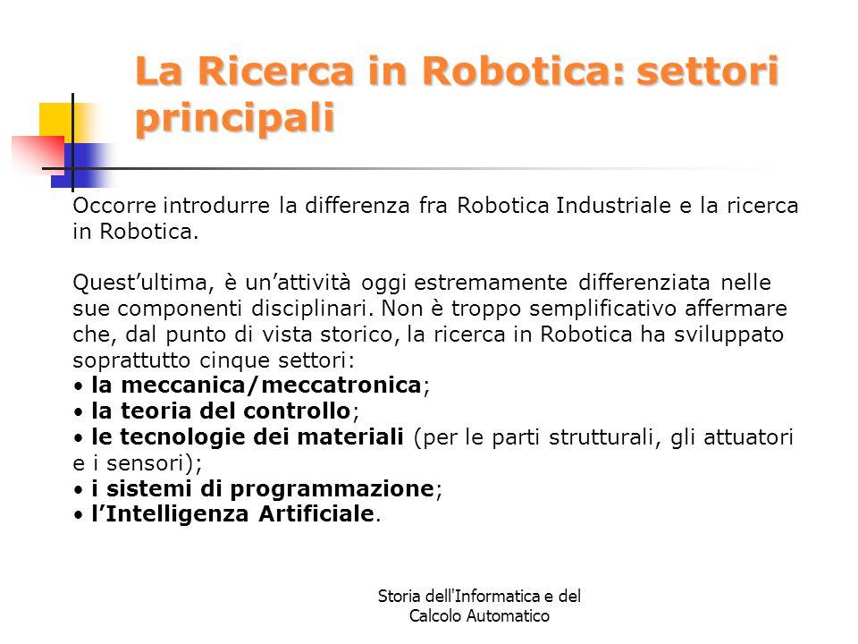 Storia dell'Informatica e del Calcolo Automatico La Ricerca in Robotica: settori principali Occorre introdurre la differenza fra Robotica Industriale