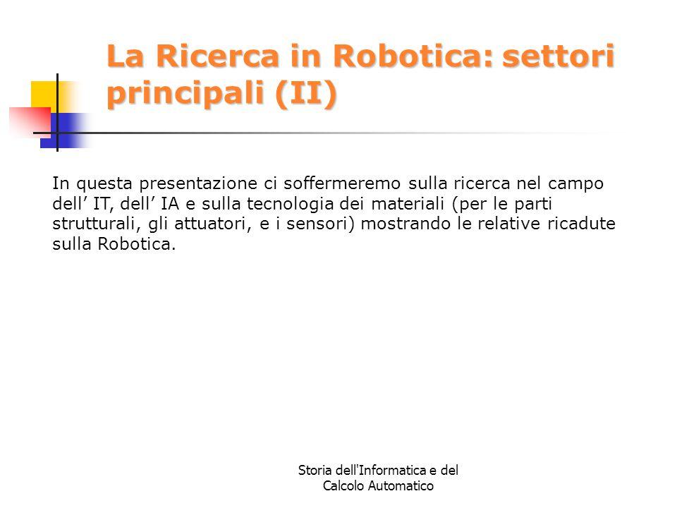 Storia dell'Informatica e del Calcolo Automatico La Ricerca in Robotica: settori principali (II) In questa presentazione ci soffermeremo sulla ricerca