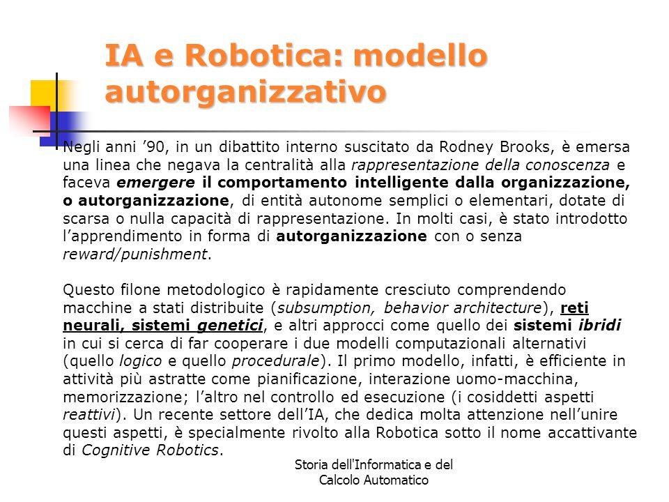 Storia dell'Informatica e del Calcolo Automatico IA e Robotica: modello autorganizzativo Negli anni '90, in un dibattito interno suscitato da Rodney B
