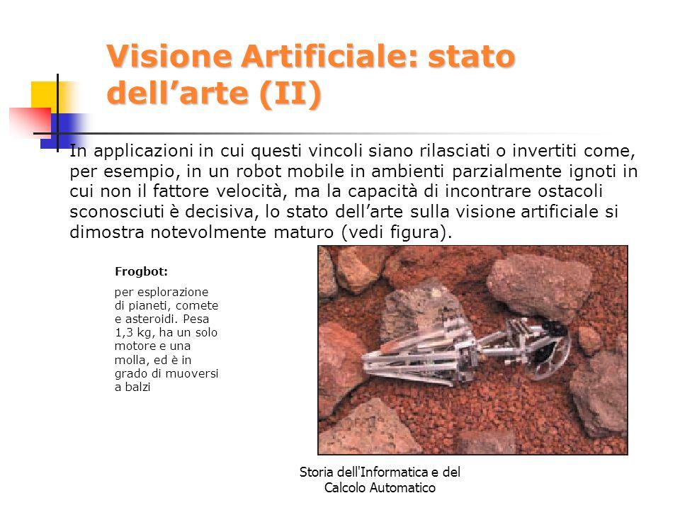 Storia dell'Informatica e del Calcolo Automatico Visione Artificiale: stato dell'arte (II) In applicazioni in cui questi vincoli siano rilasciati o in