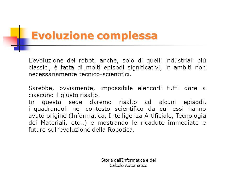 Storia dell'Informatica e del Calcolo Automatico Evoluzione complessa L'evoluzione del robot, anche, solo di quelli industriali più classici, è fatta