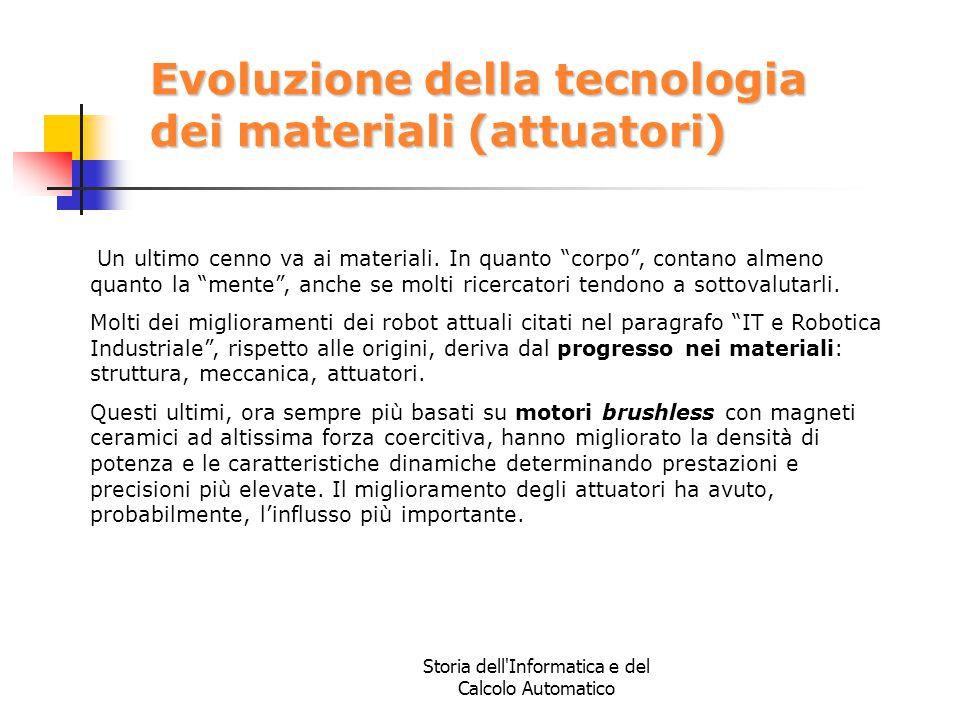 """Storia dell'Informatica e del Calcolo Automatico Evoluzione della tecnologia dei materiali (attuatori) Un ultimo cenno va ai materiali. In quanto """"cor"""