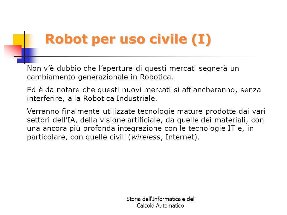 Storia dell'Informatica e del Calcolo Automatico Robot per uso civile (I) Non v'è dubbio che l'apertura di questi mercati segnerà un cambiamento gener