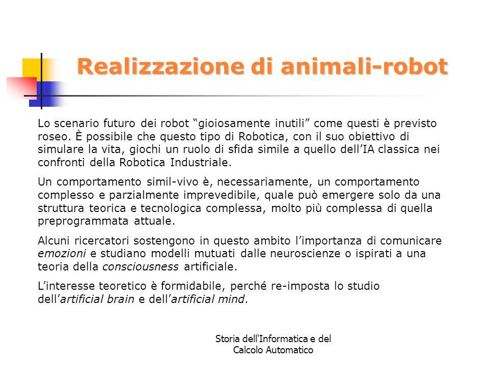 """Storia dell'Informatica e del Calcolo Automatico Realizzazione di animali-robot Lo scenario futuro dei robot """"gioiosamente inutili"""" come questi è prev"""