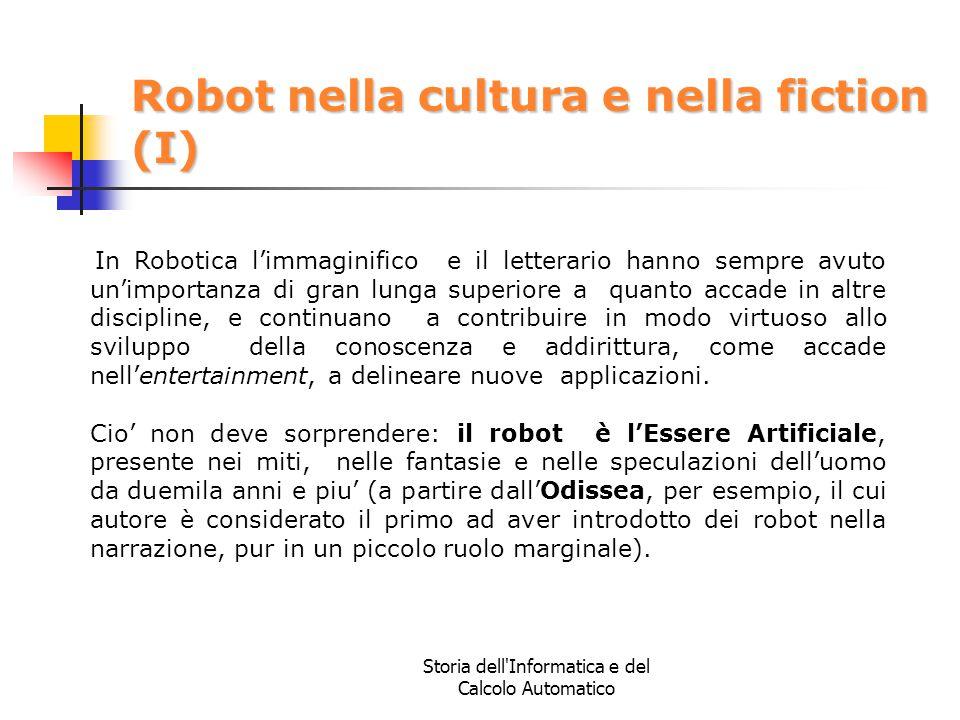Storia dell'Informatica e del Calcolo Automatico Robot nella cultura e nella fiction (I) In Robotica l'immaginifico e il letterario hanno sempre avuto