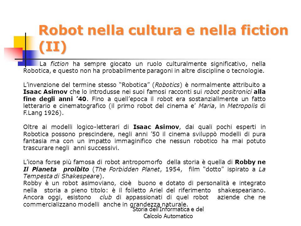 Storia dell'Informatica e del Calcolo Automatico Robot nella cultura e nella fiction (II) La fiction ha sempre giocato un ruolo culturalmente signific