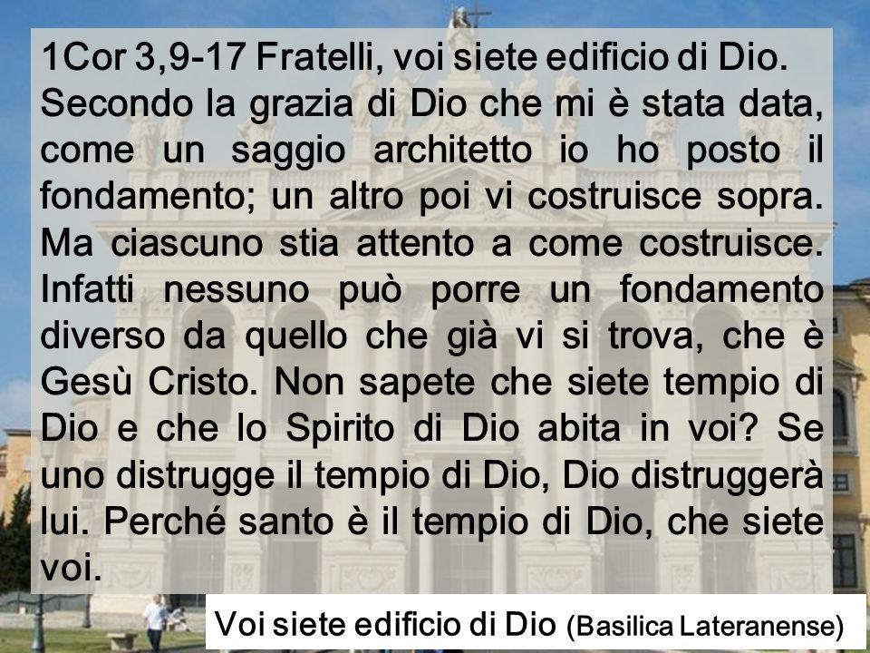 1Cor 3,9-17 Fratelli, voi siete edificio di Dio.