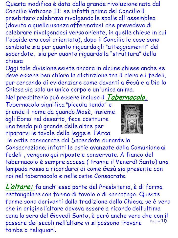 Pagina 10 Questa modifica è data dalla grande rivoluzione nata dal Concilio Vaticano II: se infatti prima del Concilio il presbitero celebrava rivolge