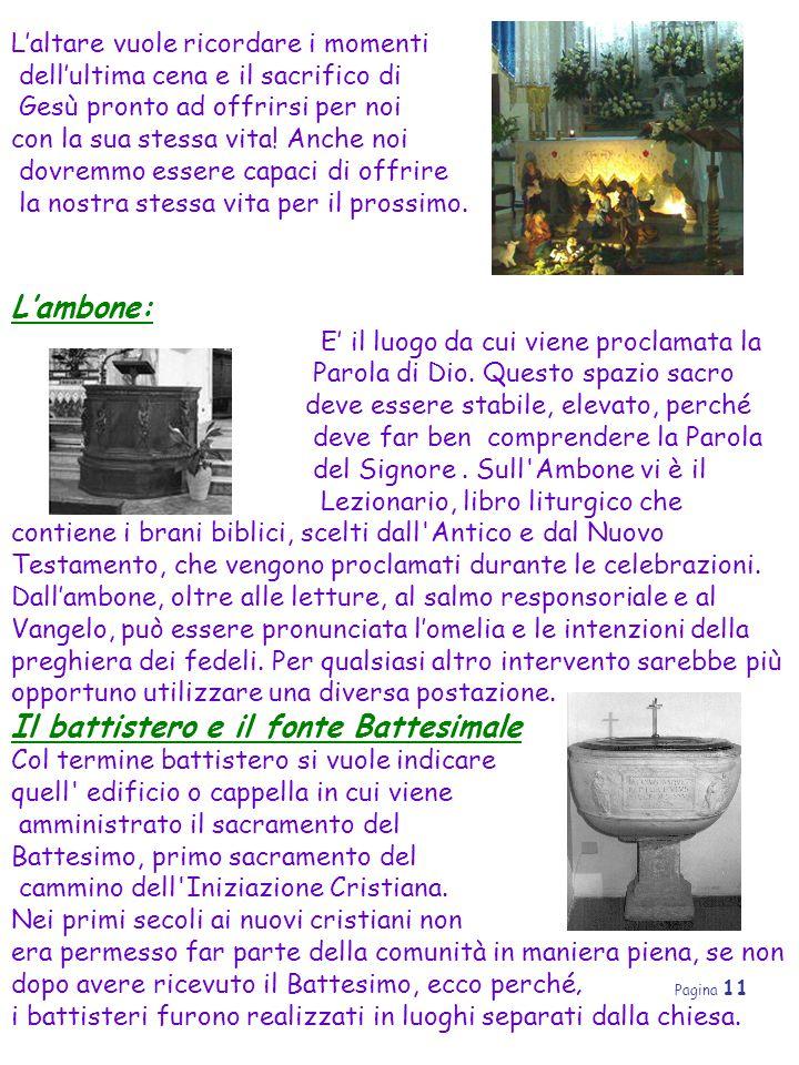Pagina 11 L'altare vuole ricordare i momenti dell'ultima cena e il sacrifico di Gesù pronto ad offrirsi per noi con la sua stessa vita! Anche noi dovr