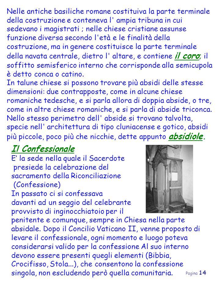 Pagina 14 Nelle antiche basiliche romane costituiva la parte terminale della costruzione e conteneva l' ampia tribuna in cui sedevano i magistrati ; n