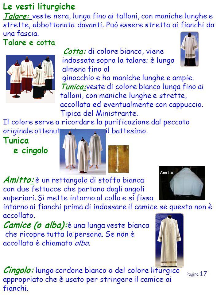 Pagina 17 Le vesti liturgiche Talare: veste nera, lunga fino ai talloni, con maniche lunghe e strette, abbottonata davanti. Può essere stretta ai fian