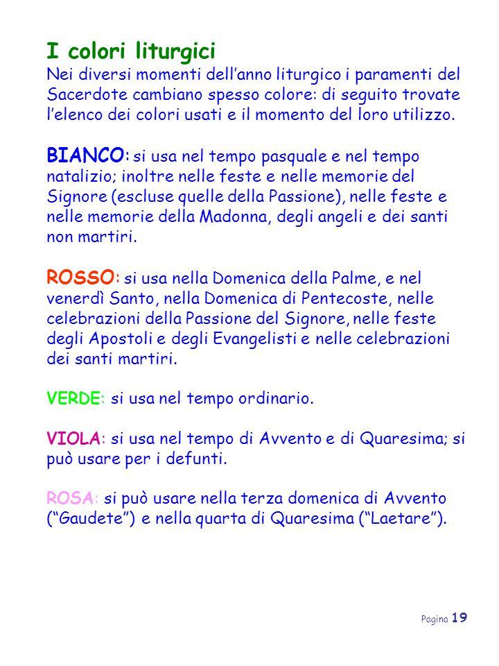 Pagina 19 I colori liturgici Nei diversi momenti dell'anno liturgico i paramenti del Sacerdote cambiano spesso colore: di seguito trovate l'elenco dei