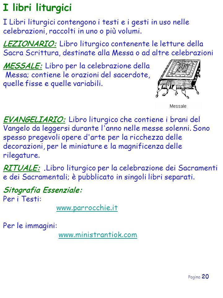 Pagina 20 I libri liturgici I Libri liturgici contengono i testi e i gesti in uso nelle celebrazioni, raccolti in uno o più volumi. LEZIONARIO: Libro
