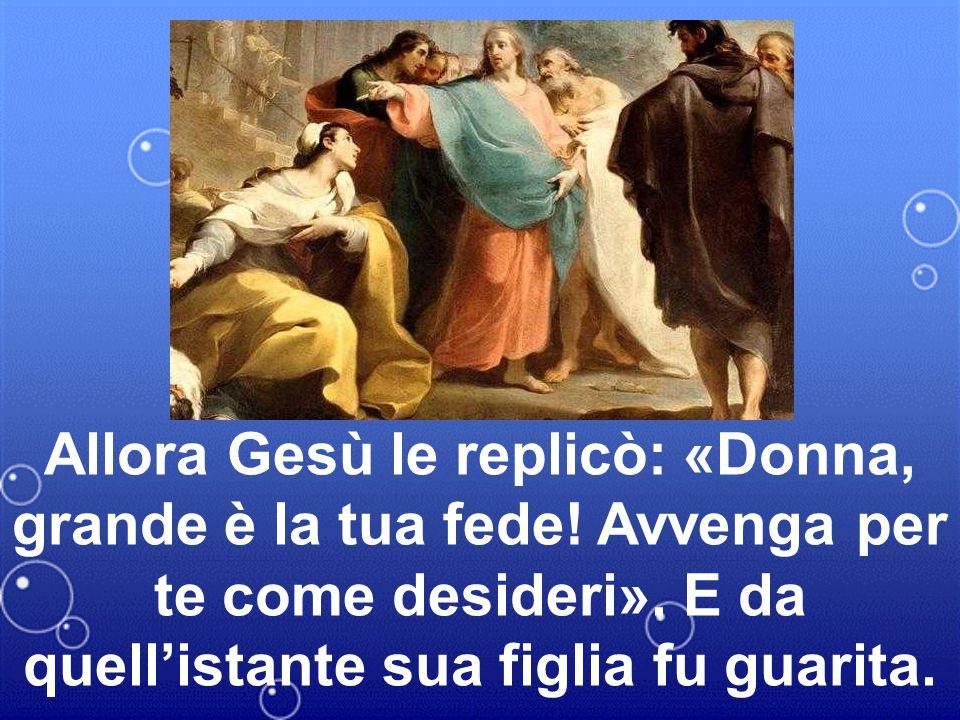 «È vero, Signore - disse la donna -, eppure i cagnolini mangiano le briciole che cadono dalla tavola dei loro padroni».