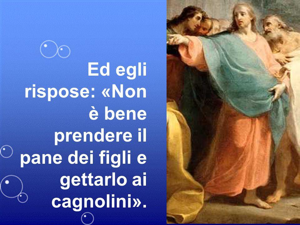 Ma quella si avvicinò e si prostrò dinanzi a lui, dicendo: «Signore, aiutami!».