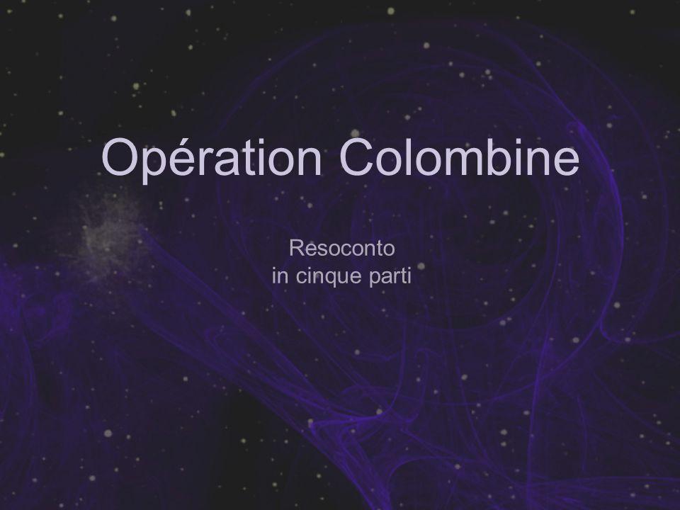 Resoconto in cinque parti Opération Colombine