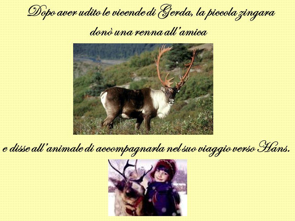 Dopo aver udito le vicende di Gerda, la piccola zingara donò una renna all'amica e disse all'animale di accompagnarla nel suo viaggio verso Hans.