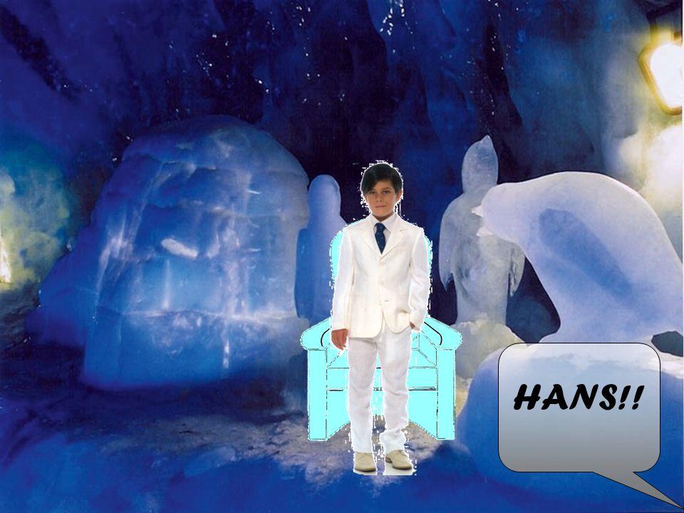 HANS!!