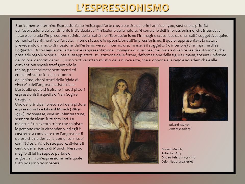 L'ESPRESSIONISMO Edvard Munch, Angoscia, 1894 Olio su tela, cm 94x74 Edvard Munch, Il grido, 1893 Tempera su cartone, cm 83x66.