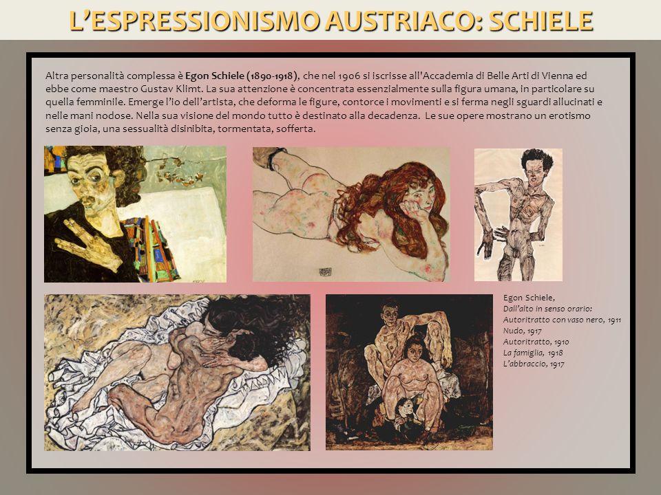 L'ESPRESSIONISMO AUSTRIACO: SCHIELE Altra personalità complessa è Egon Schiele (1890-1918), che nel 1906 si iscrisse all'Accademia di Belle Arti di Vi