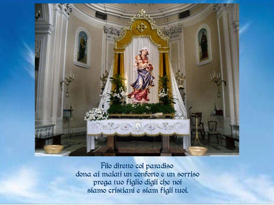 Filo diretto col paradiso dona ai malati un conforto e un sorriso prega tuo figlio digli che noi siamo cristiani e siam figli tuoi.
