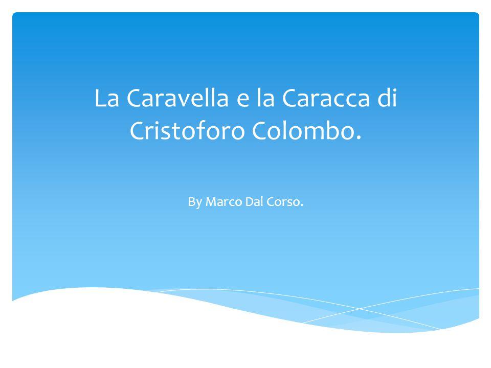 La Caravella e la Caracca di Cristoforo Colombo. By Marco Dal Corso.