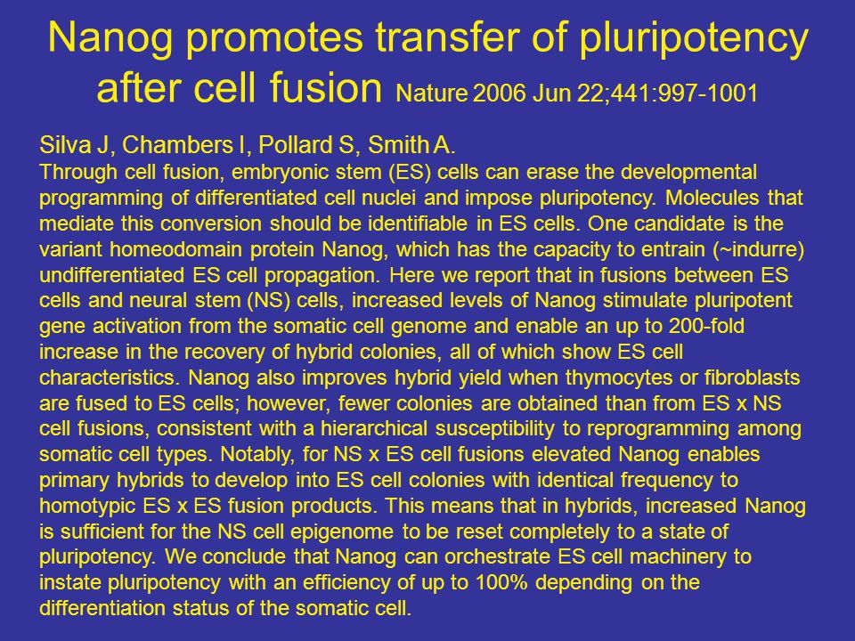 Nanog promotes transfer of pluripotency after cell fusion Nature 2006 Jun 22;441:997-1001 Silva J, Chambers I, Pollard S, Smith A.