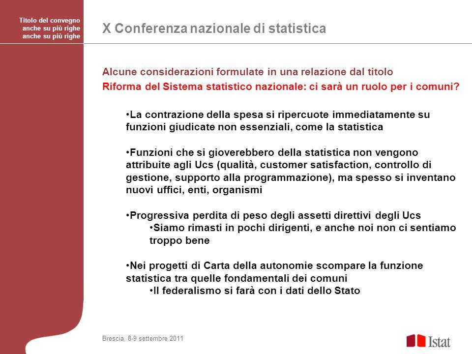 X Conferenza nazionale di statistica Titolo del convegno anche su più righe Brescia, 8-9 settembre 2011 Alcune considerazioni formulate in una relazione dal titolo Riforma del Sistema statistico nazionale: ci sarà un ruolo per i comuni.