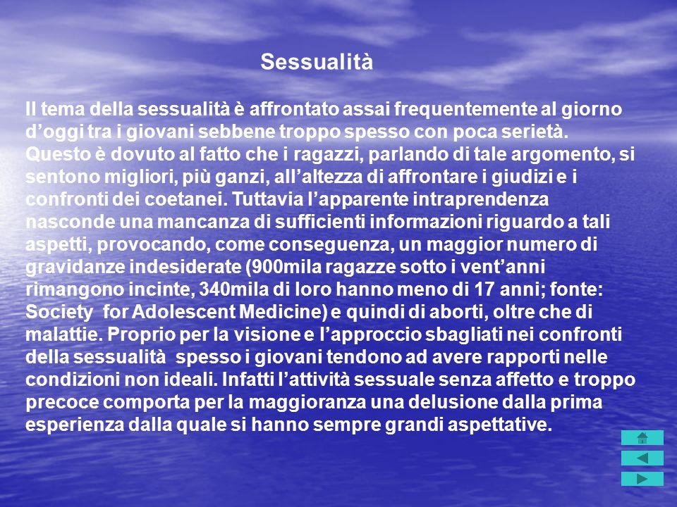 Sessualità Il tema della sessualità è affrontato assai frequentemente al giorno d'oggi tra i giovani sebbene troppo spesso con poca serietà. Questo è