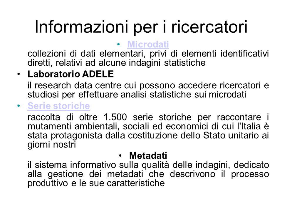 Informazioni per i ricercatori Microdati collezioni di dati elementari, privi di elementi identificativi diretti, relativi ad alcune indagini statisti