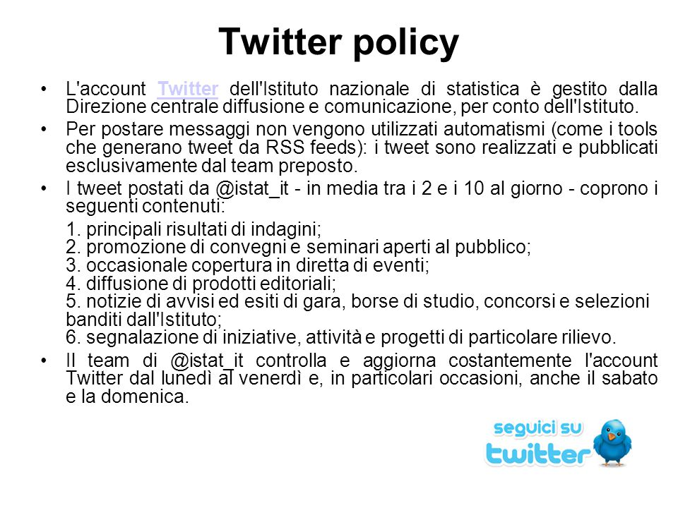 Twitter policy L'account Twitter dell'Istituto nazionale di statistica è gestito dalla Direzione centrale diffusione e comunicazione, per conto dell'I
