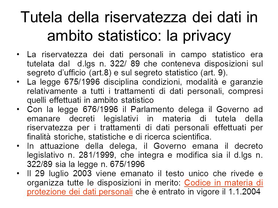 Tutela della riservatezza dei dati in ambito statistico: la privacy La riservatezza dei dati personali in campo statistico era tutelata dal d.lgs n. 3