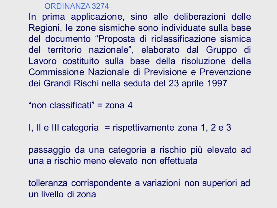 """ORDINANZA 3274 In prima applicazione, sino alle deliberazioni delle Regioni, le zone sismiche sono individuate sulla base del documento """"Proposta di r"""