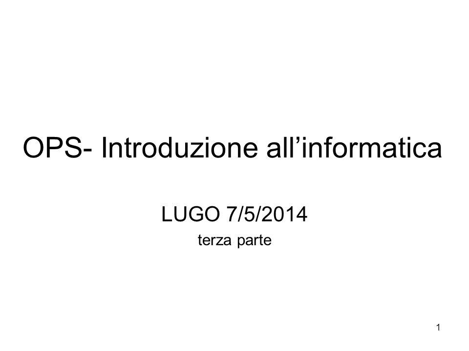 1 OPS- Introduzione all'informatica LUGO 7/5/2014 terza parte