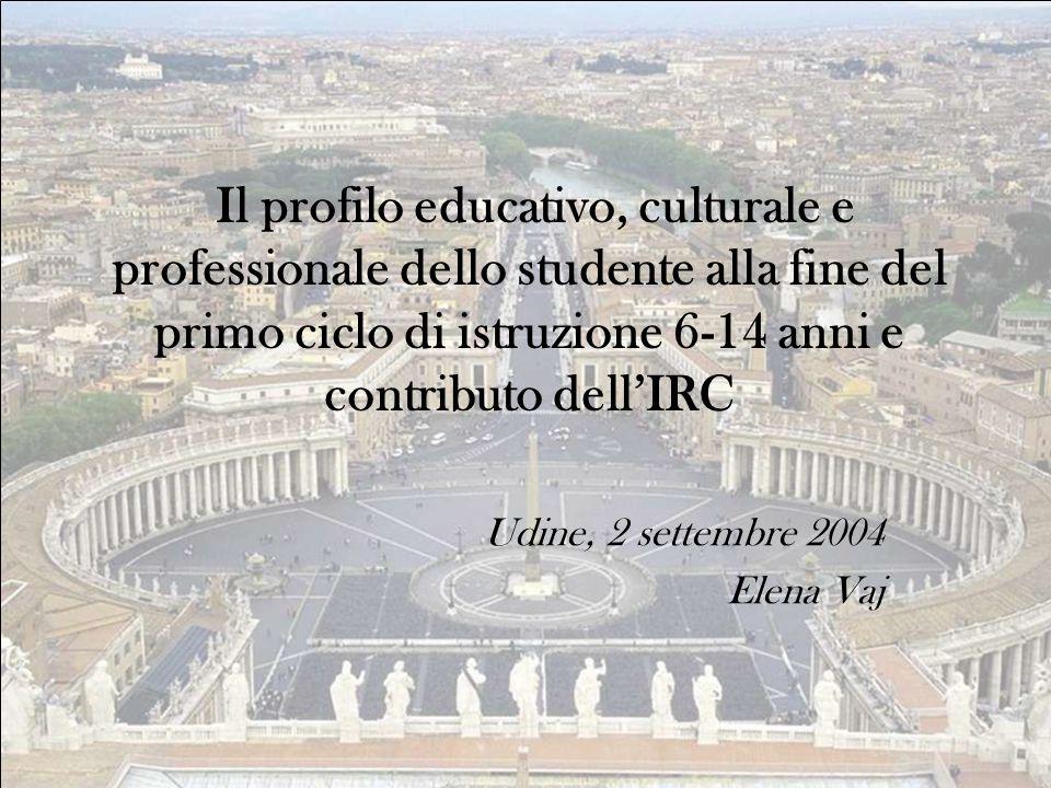 Il profilo educativo, culturale e professionale dello studente alla fine del primo ciclo di istruzione 6-14 anni e contributo dell'IRC Udine, 2 settem