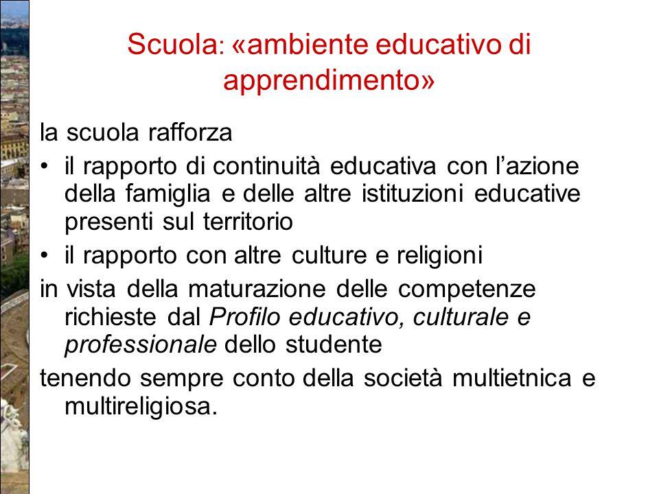 Scuola : «ambiente educativo di apprendimento» la scuola rafforza il rapporto di continuità educativa con l'azione della famiglia e delle altre istitu