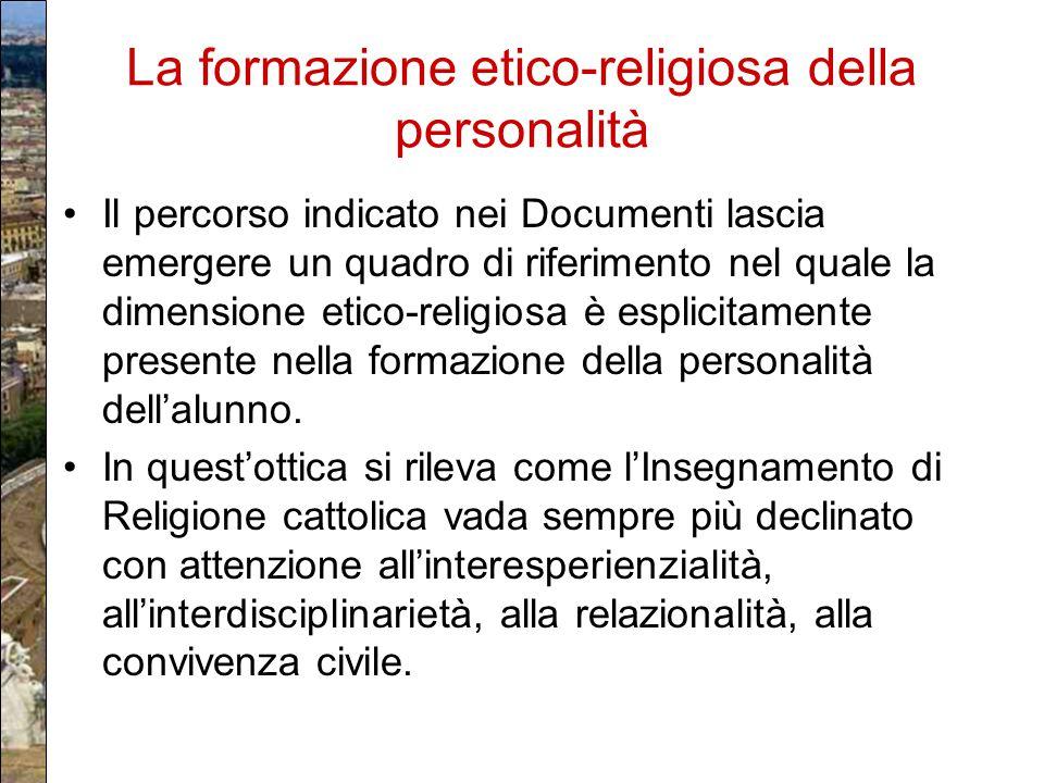 La formazione etico-religiosa della personalità Il percorso indicato nei Documenti lascia emergere un quadro di riferimento nel quale la dimensione et