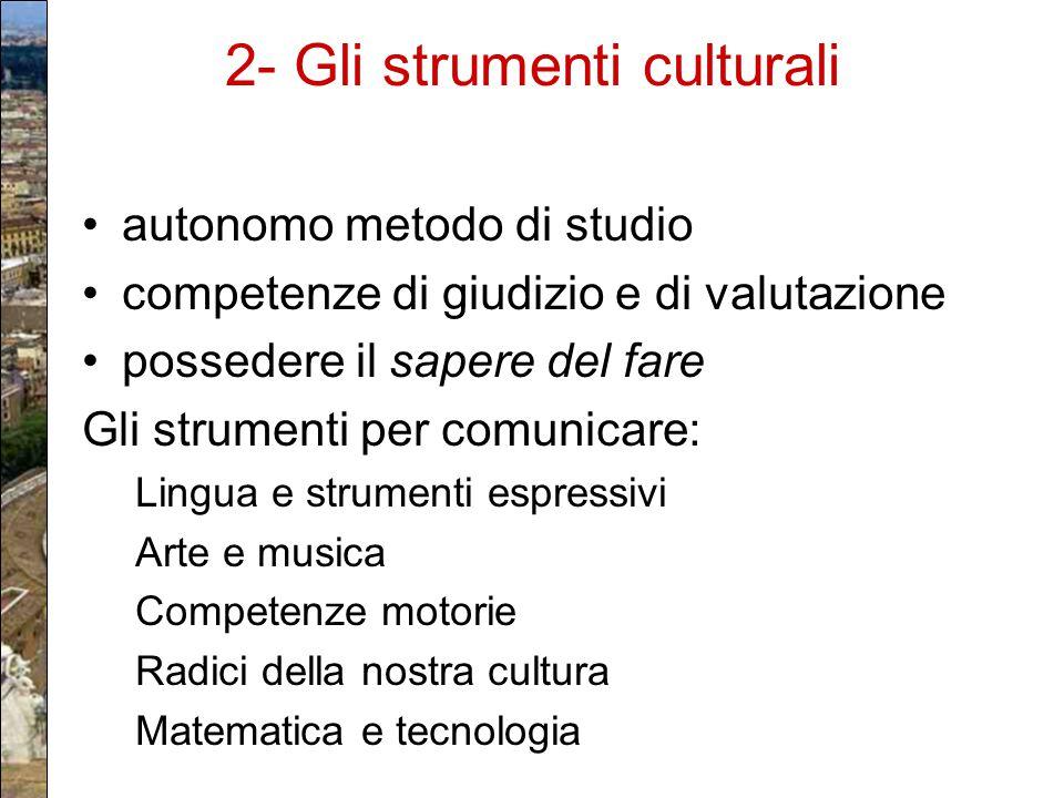 2- Gli strumenti culturali autonomo metodo di studio competenze di giudizio e di valutazione possedere il sapere del fare Gli strumenti per comunicare