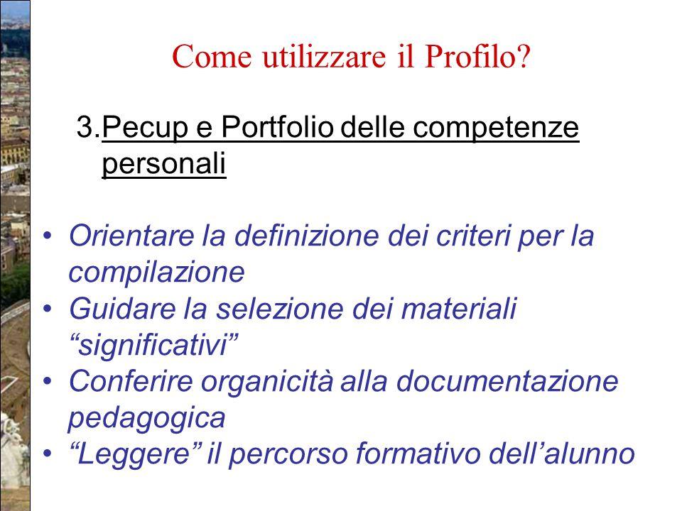 Come utilizzare il Profilo? Piano dell'Offerta Formativa Deliberato dal Collegio dei docenti Adottato dal Consiglio di Circolo/Istituto 3.Pecup e Port