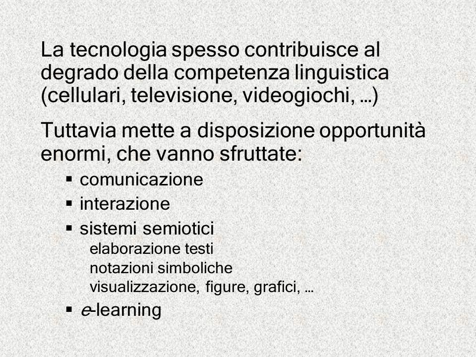 La tecnologia spesso contribuisce al degrado della competenza linguistica (cellulari, televisione, videogiochi, …) Tuttavia mette a disposizione oppor