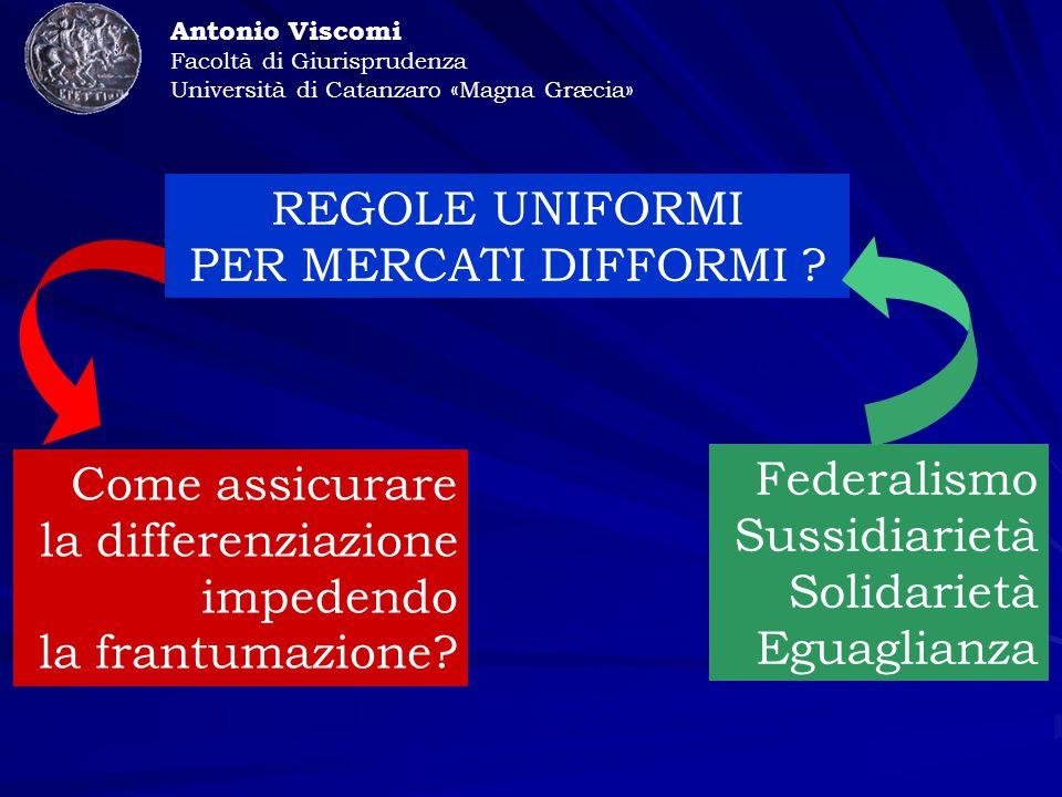 Antonio Viscomi Facoltà di Giurisprudenza Università di Catanzaro «Magna Græcia» REGOLE UNIFORMI PER MERCATI DIFFORMI .
