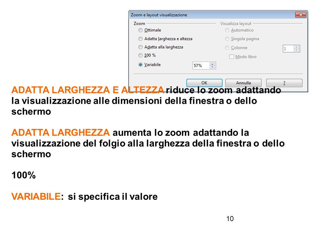 10 ADATTA LARGHEZZA E ALTEZZA riduce lo zoom adattando la visualizzazione alle dimensioni della finestra o dello schermo ADATTA LARGHEZZA aumenta lo z