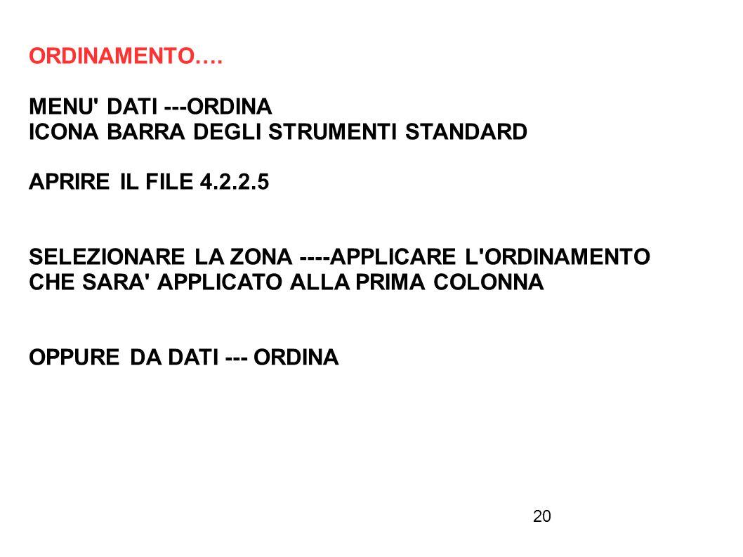 20 ORDINAMENTO…. MENU' DATI ---ORDINA ICONA BARRA DEGLI STRUMENTI STANDARD APRIRE IL FILE 4.2.2.5 SELEZIONARE LA ZONA ----APPLICARE L'ORDINAMENTO CHE