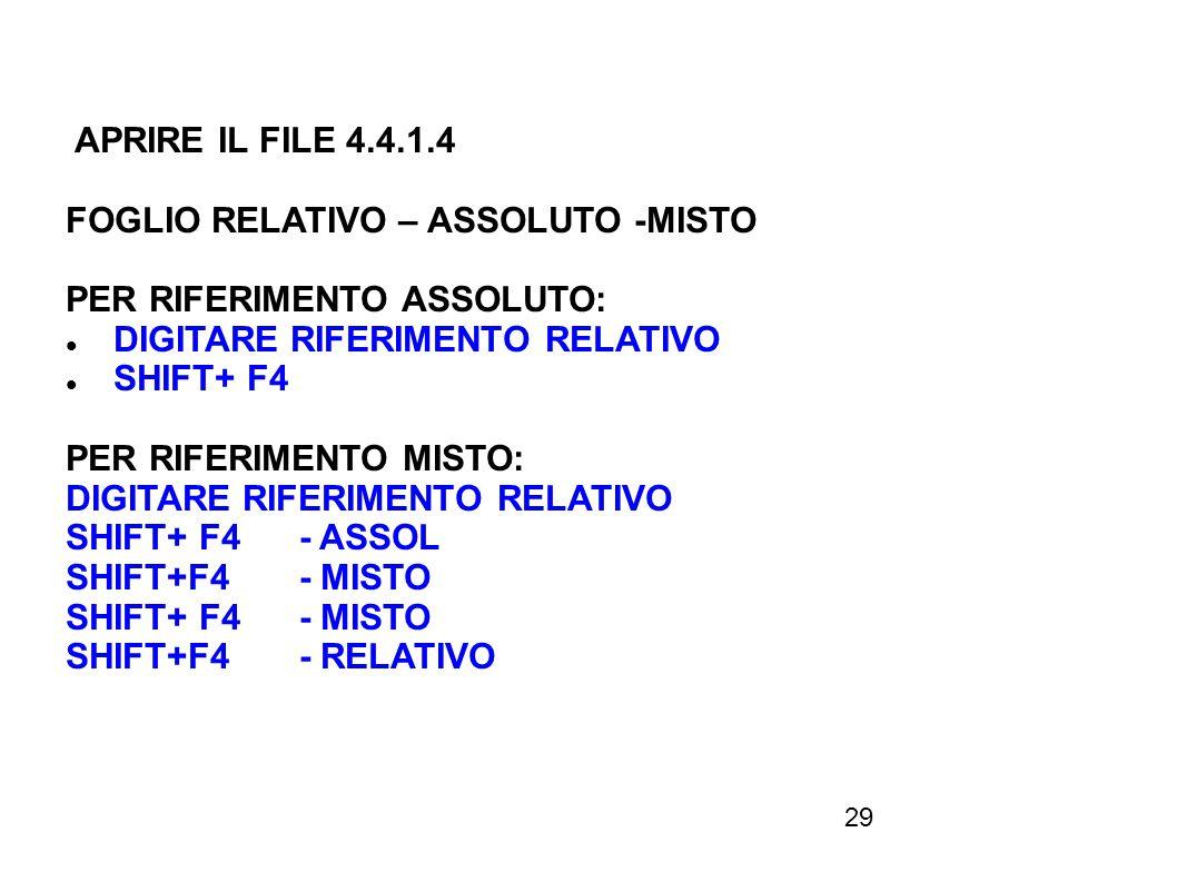 29 APRIRE IL FILE 4.4.1.4 FOGLIO RELATIVO – ASSOLUTO -MISTO PER RIFERIMENTO ASSOLUTO: DIGITARE RIFERIMENTO RELATIVO SHIFT+ F4 PER RIFERIMENTO MISTO: D