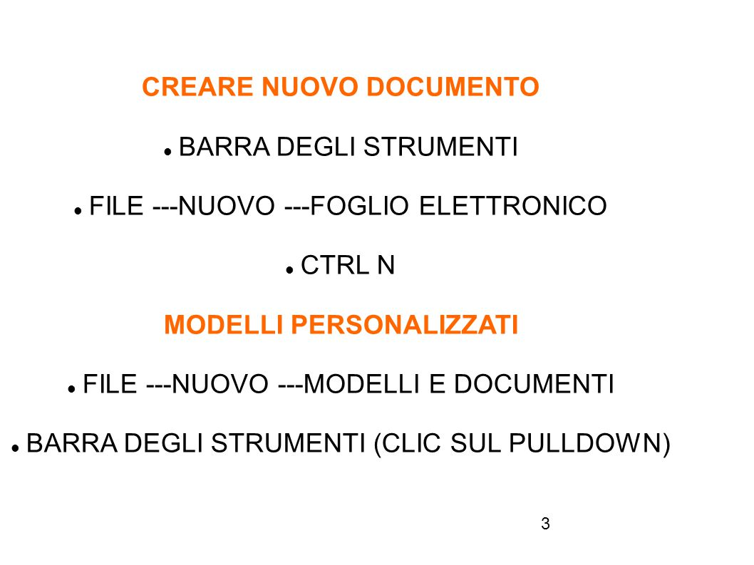 3 CREARE NUOVO DOCUMENTO BARRA DEGLI STRUMENTI FILE ---NUOVO ---FOGLIO ELETTRONICO CTRL N MODELLI PERSONALIZZATI FILE ---NUOVO ---MODELLI E DOCUMENTI