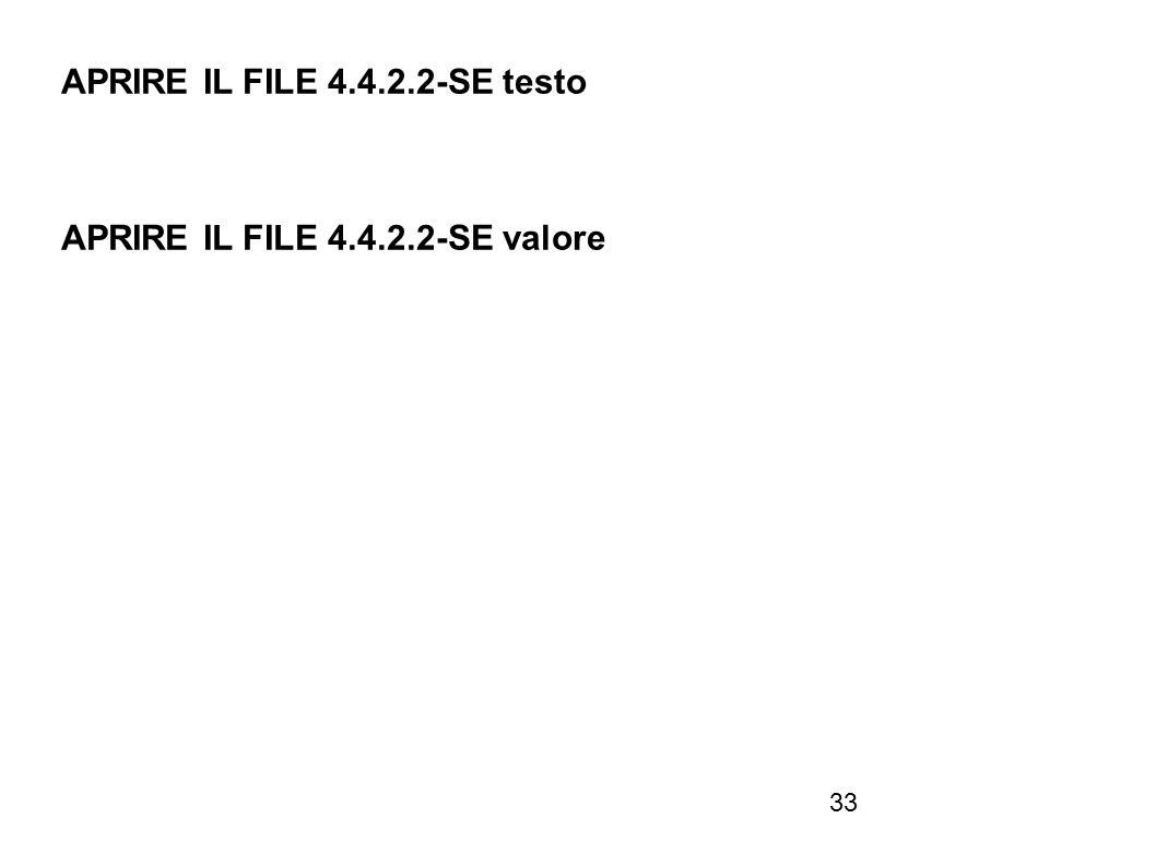 33 APRIRE IL FILE 4.4.2.2-SE testo APRIRE IL FILE 4.4.2.2-SE valore