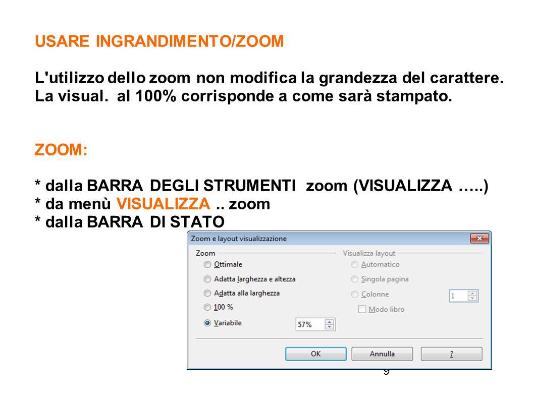 9 USARE INGRANDIMENTO/ZOOM L'utilizzo dello zoom non modifica la grandezza del carattere. La visual. al 100% corrisponde a come sarà stampato. ZOOM: *