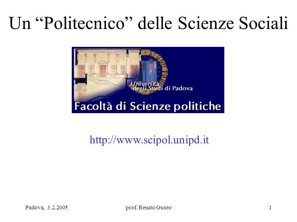 """Padova, 3.2.2005prof. Renato Guseo1 Un """"Politecnico"""" delle Scienze Sociali http://www.scipol.unipd.it"""