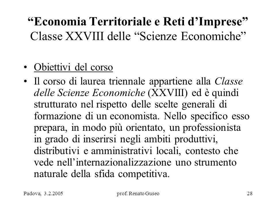 """Padova, 3.2.2005prof. Renato Guseo28 """"Economia Territoriale e Reti d'Imprese"""" Classe XXVIII delle """"Scienze Economiche"""" Obiettivi del corso Il corso di"""